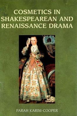 Cosmetics in Shakespearean and Renaissance Drama Farah Karim-Cooper