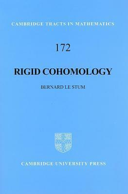 Rigid Cohomology. Cambridge Tracts in Mathematics, Volume 172. Bernard Le Stum