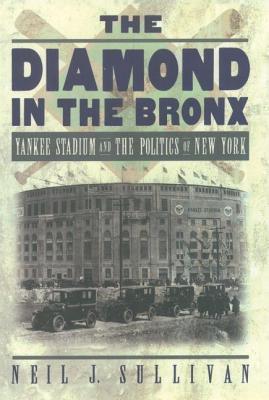 Diamond in the Bronx: Yankee Stadium and the Politics of New York Neil J. Sullivan