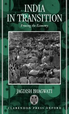 India in Transition: Freeing the Economy  by  Jagdish N. Bhagwati