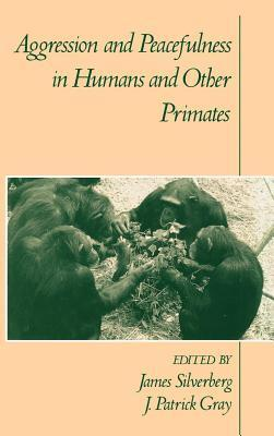 Aggression and Peacefulness in Humans and Other Primates  by  James Silverberg
