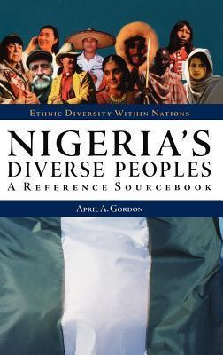 Nigerias Diverse Peoples: A Reference Sourcebook April A. Gordon