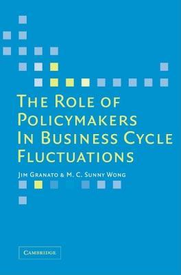 The Role of Policymakers in Business Cycle Fluctuations Jim Granato