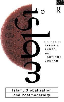 Islam, Globalization and Postmodernity  by  Akbar Ahmed