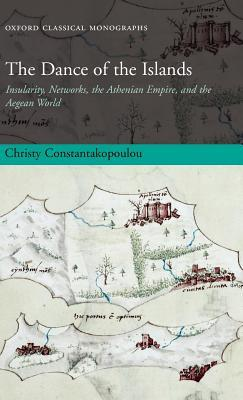 Dance of the Islands: Insularity, Networks, the Athenian Empire, and the Aegean World. Oxford Classical Monographs. Christy Constantakopoulou