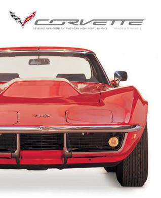 Corvette: Seven Generations of American High Performance Randy Leffingwell
