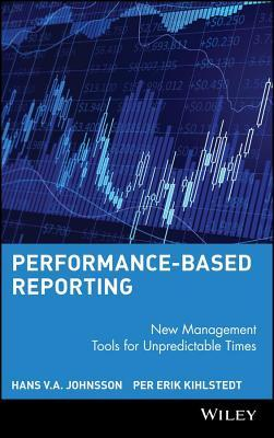 Performance-Based Reporting: New Management Tools for Unpredictable Times Hans V a Johnsson