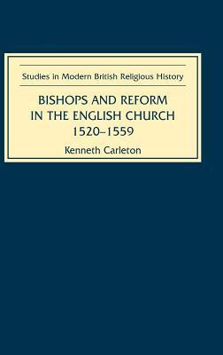 Bishops and Reform in the English Church, 1520-1559. Studies in Modern British Religious History, Volume 3.  by  Kenneth Carleton