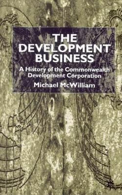 Development Business: A History of the Commonwealth Development Corporation  by  Michael McWilliam