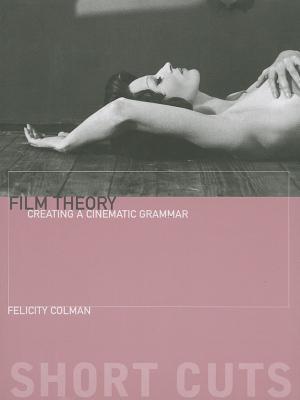 Film Theory: Creating a Cinematic Grammar Felicity Colman