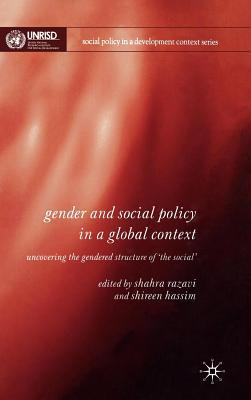 Gender and Social Policy in a Global Context: Uncovering the Gendered Structure of The Social Shahrashoub Razavi