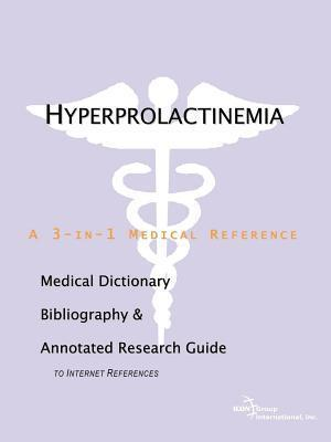 Hyperprolactinemia: A Medical Dictionary, Bibliography, and Annotated Research Guide to Internet References  by  James N. Parker