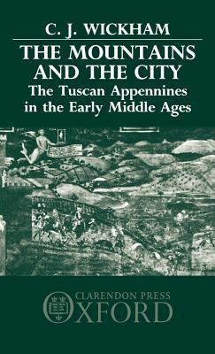 Mountains and the City: The Tuscan Appennines in the Early Middle Ages  by  Chris Wickham