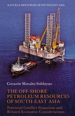 The Off-Shore Petroleum Resources of South-East Asia: Potential Conflict Situations and Related Economic Considerations  by  Corazón Morales Siddayao