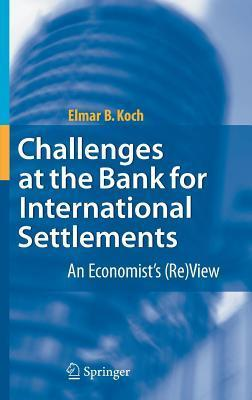 Challenges at the Bank for International Settlements: An Economists (Re)View Elmar B. Koch