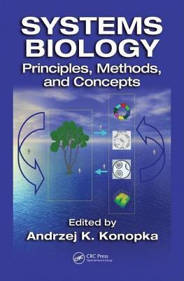 Systems Biology, Principles, Methods, and Concepts Andrzej K. Konopka