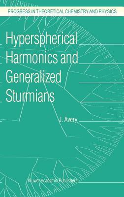 Hyperspherical Harmonics and Generalized Sturmians  by  John S. Avery