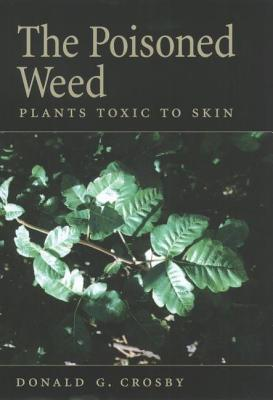 Poisoned Weed: Plants Toxic to Skin  by  Donald G. Crosby