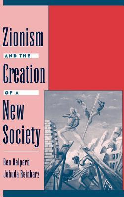Zionism and the Creation of a New Society. Studies in Jewish History Ben Halpern