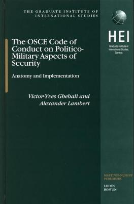 OSCE Code of Conduct on Politico-Military Aspects of Security: Anatomy and Implementation  by  Victor-Yves Ghebali