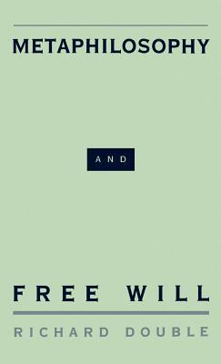 Metaphilosophy and Free Will Richard Double
