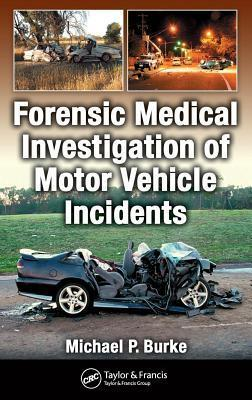 Forensic Medical Investigation of Motor Vehicle Incidents  by  Michael P Burke