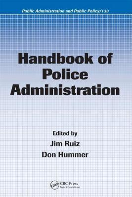 Handbook of Police Administration. Public Administration and Public Policy, Volume 133.  by  Jim Ruiz