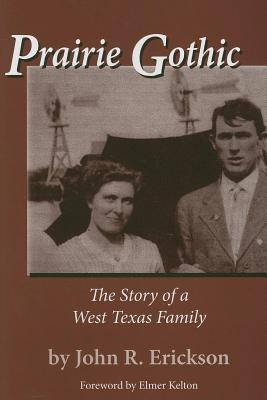 Prairie Gothic: The Story of a West Texas Family. Frances B. Vick Series, Number 3. John R. Erickson