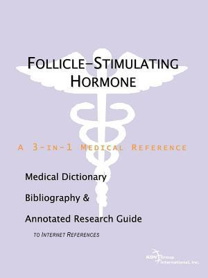 Follicle-Stimulating Hormone: A Medical Dictionary, Bibliography, and Annotated Research Guide to Internet References  by  Philip M. Parker