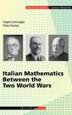 Italian Mathematics Between the Two World Wars. Science Networks- Historical Studies Volume 29. Angelo Guerraggio