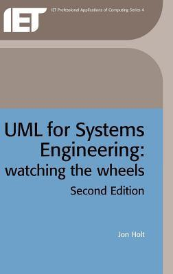 UML for Systems Engineering: Watching the Wheels. Iet Professional Applications of Computing Series, Volume 4.  by  Jon Holt
