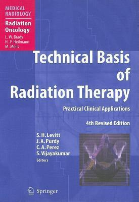Technical Basis of Radiation Therapy: Practical Clinical Applications  by  S.H. Levitt