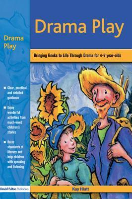 Drama Play: Bringing Books to Life Through Drama in the Early Years  by  Kay Hiatt