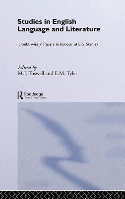 Studies in English Language and Literature: Doubt Wisely Papers in Honour of E.G.Stanley  by  M J Toswell