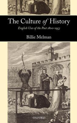 Culture of History: English Uses of the Past 1800-1953 Billie Melman