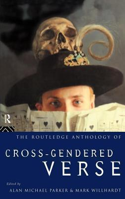 The Routledge Anthology of Cross-Gendered Verse A.M. Parker