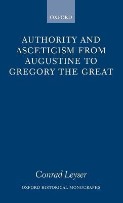 Authority and Asceticism from Augustine to Gregory the Great. Oxford Historical Monographs Conrad Leyser
