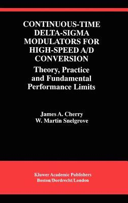 Continuous-Time Delta-SIGMA Modulators for High-Speed A/D Conversion: Theory, Practice and Fundamental Performance Limits  by  James A Cherry