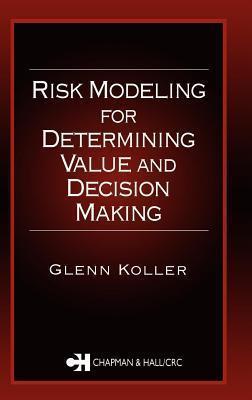 Risk Modeling for Determining Value and Decision Making Glenn Koller