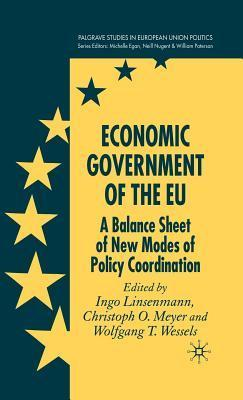 Economic Government of the Eu: A Balance Sheet of New Modes of Policy Coordination  by  Christoph O. Meyer