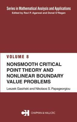 Nonsmooth Critical Point Theory and Nonlinear Boundary Value Problems. Series in Mathematical Analysis and Applications, Volume 9.  by  Nikolas S Papageorgiuo