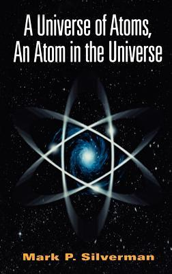 A Universe of Atoms, an Atom in the Universe Mark P. Silverman