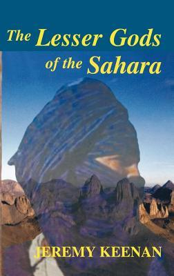 The Lesser Gods of the Sahara: Social Change and Contested Terrain Amongst Thetuareg of Algeria  by  Jeremy Keenan