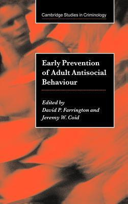 Early Prevention of Adult Antisocial Behaviour. Cambridge Studies in Criminology David P. Farrington