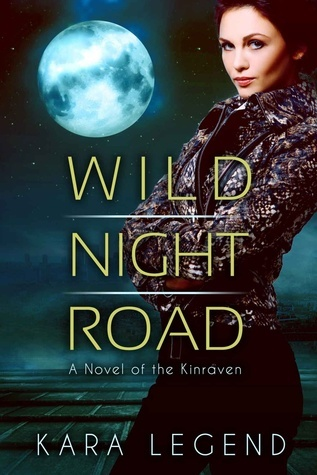 Wild Night Road: A Novel of the Kinraven  by  Kara Legend