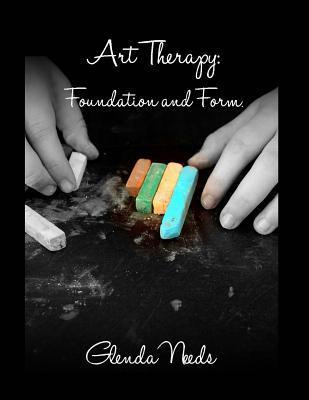 Art Therapy: Foundation and Form Glenda M Needs