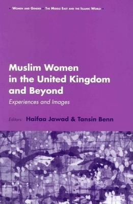 Muslim Women in the United Kingdom and Beyond: Experiences and Images. Woman and Gender: The Middle East and the Islamic World, Volume 2 Tansin Benn