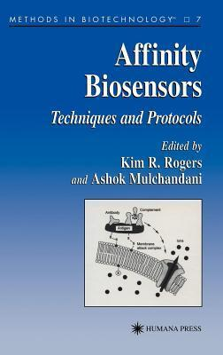 Affinity Biosensors: Techniques and Protocols. Methods in Biotechnology, Volume 7.  by  Kim Rogers