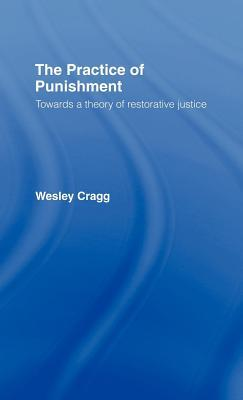 Practice of Punishment: Towards a Theory of Restorative Justice  by  Wesley Cragg