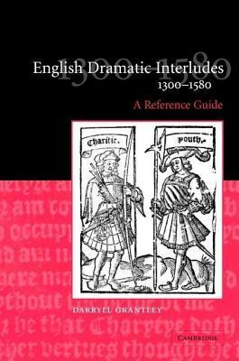 English Dramatic Interludes 1300-1580: A Reference Guide  by  Darryll Grantley